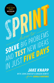 Sprint (How to Solve Big Problems and Test New Ideas in Just Five Days) by Jake Knapp, John Zeratsky, Braden Kowitz, 9781501121746