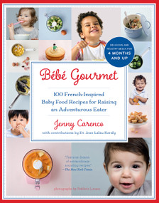 Bébé Gourmet (100 French-Inspired Baby Food Recipes For Raising an Adventurous Eater) by Jenny Carenco, Dr. Jean Lalau Keraly, 9781615190706