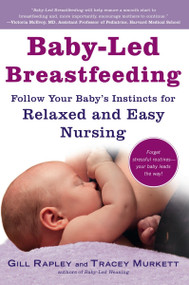 Baby-Led Breastfeeding (Follow Your Baby's Instincts for Relaxed and Easy Nursing) by Gill Rapley, Tracey Murkett, 9781615190669