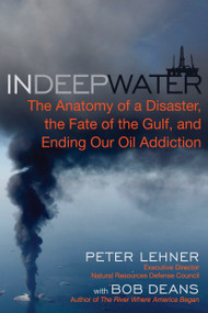 In Deep Water (The Anatomy of a Disaster, the Fate of the Gulf, and Ending Our Oil Addiction) by Bob Deans, Peter Lehner, 9781615190355