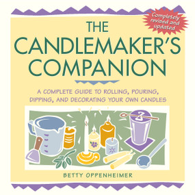 The Candlemaker's Companion (A Complete Guide to Rolling, Pouring, Dipping, and Decorating Your Own Candles) by Betty Oppenheimer, 9781580173667