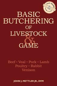 Basic Butchering of Livestock & Game (Beef, Veal, Pork, Lamb, Poultry, Rabbit, Venison) by John J. Mettler, 9780882663913