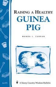 Raising a Healthy Guinea Pig (Storey's Country Wisdom Bulletin A-173) by Wanda L. Curran, 9780882669991