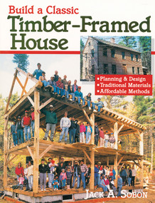 Build a Classic Timber-Framed House (Planning & Design/Traditional Materials/Affordable Methods) by Jack A. Sobon, 9780882668413