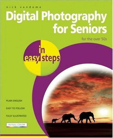 Digital Photography for Seniors in easy steps (For the Over 50s) by Nick Vandome, 9781840783605