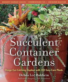 Succulent Container Gardens (Design Eye-Catching Displays with 350 Easy-Care Plants) by Debra Lee Baldwin, 9780881929591
