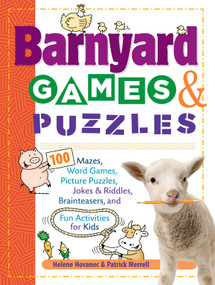 Barnyard Games & Puzzles (100 Mazes, Word Games, Picture Puzzles, Jokes and Riddles, Brainteasers, and Fun Activities for Kids) by Helene Hovanec, Patrick Merrell, 9781580176309
