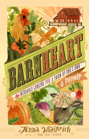 Barnheart (The Incurable Longing for a Farm of One's Own) by Jenna Woginrich, 9781603427951