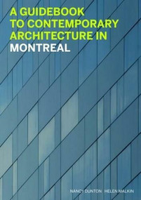 A Guidebook to Contemporary Architecture in Montreal by Helen Malkin, Nancy Dunton, 9781553653462