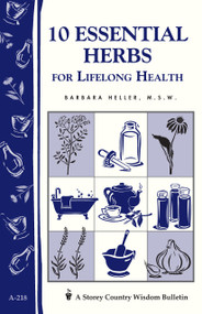 10 Essential Herbs for Lifelong Health (Storey Country Wisdom Bulletin A-218) by Barbara L. Heller, 9781580172837