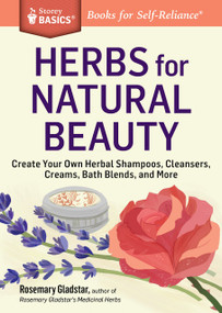 Herbs for Natural Beauty (Create Your Own Herbal Shampoos, Cleansers, Creams, Bath Blends, and More. A Storey BASICS® Title) by Rosemary Gladstar, 9781612124735