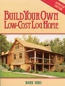 Build Your Own Low-Cost Log Home by Roger Hard, 9780882663999