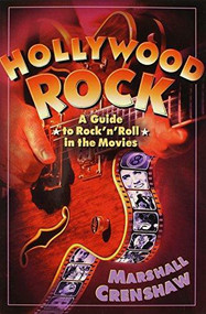 Hollywood Rock (A Guide to Rock 'n' Roll in the Movies) by Marshall Crenshaw, 9780859652186