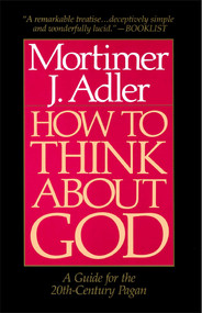How to Think About God (A Guide for the 20th-Century Pagan) by Mortimer J. Adler, 9780020160229