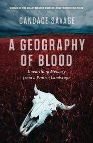 A Geography of Blood (Unearthing Memory from a Prairie Landscape) - 9781771003216 by Candace Savage, 9781771003216