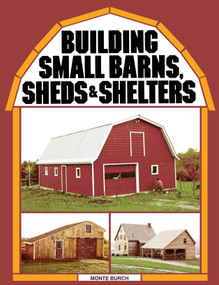 Building Small Barns, Sheds & Shelters by Monte Burch, 9780882662459