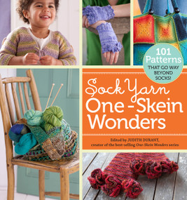 Sock Yarn One-Skein Wonders® (101 Patterns That Go Way Beyond Socks!) by Judith Durant, 9781603425797