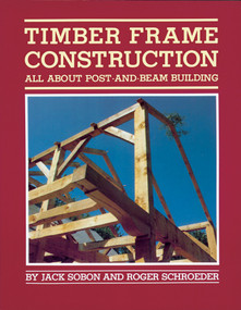 Timber Frame Construction (All About Post-and-Beam Building) by Jack A. Sobon, Roger Schroeder, 9780882663654
