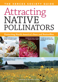 Attracting Native Pollinators (The Xerces Society Guide to Conserving North American Bees and Butterflies and Their Habitat) by The Xerces Society, Marla Spivak, 9781603426954