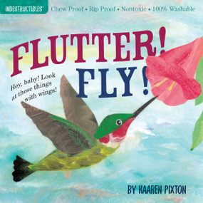 Indestructibles Flutter! Fly! (Chew Proof · Rip Proof · Nontoxic · 100% Washable (Book for Babies, Newborn Books, Vehicle Books, Safe to Chew)) by Amy Pixton, Kaaren Pixton, 9780761156970