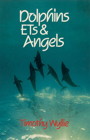 Dolphins, ETs & Angels (Adventures Among Spiritual Intelligences) by Timothy Wyllie, 9781879181090