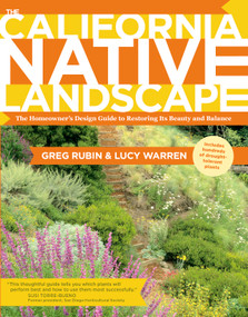 The California Native Landscape (The Homeowner's Design Guide to Restoring Its Beauty and Balance) by Greg Rubin, Lucy Warren, 9781604692327