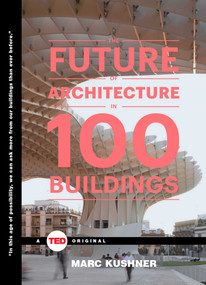 The Future of Architecture in 100 Buildings by Marc Kushner, 9781476784922
