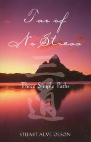 Tao of No Stress (Three Simple Paths) by Stuart Alve Olson, 9780892819874