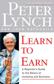 Learn to Earn (A Beginner's Guide to the Basics of Investing and Business) by Peter Lynch, John Rothchild, 9780684811635