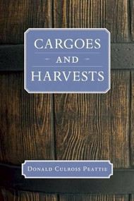 Cargoes and Harvests by Donald Culross Peattie, 9781595341600