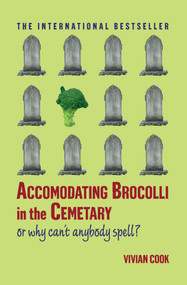 Accomodating Brocolli in the Cemetary (Or Why Can't Anybody Spell) by Vivian Cook, 9780743297110