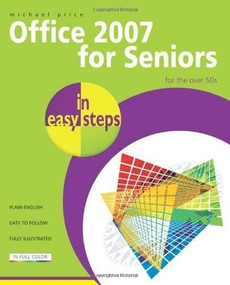 Office 2007 for Seniors in easy steps (For the Over 50s) by Michael Price, 9781840783797