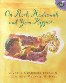 On Rosh Hashanah and Yom Kippur by Cathy Goldberg Fishman, Melanie W. Hall, 9780689838927