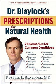 Dr. Blaylock's Prescriptions for Natural Health (70 Remedies for Common Conditions) by Russell L. Blaylock, 9781630060244