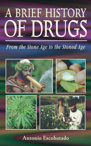 A Brief History of Drugs (From the Stone Age to the Stoned Age) by Antonio Escohotado, 9780892818266