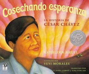 Cosechando esperanza (La historia de César Chávez) by Kathleen Krull, Yuyi Morales, Alma Flor Ada, F. Isabel Campoy, 9780152051693
