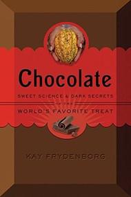 Chocolate (Sweet Science & Dark Secrets of the World's Favorite Treat) by Kay Frydenborg, 9780544175662