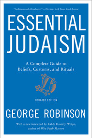 Essential Judaism: Updated Edition (A Complete Guide to Beliefs, Customs & Rituals) by George Robinson, 9781501117756