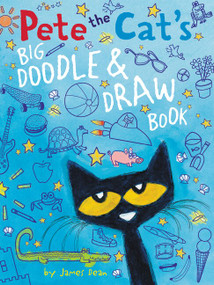 Pete the Cat's Big Doodle & Draw Book by James Dean, James Dean, Kimberly Dean, 9780062304421