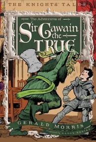 The Adventures of Sir Gawain the True by Gerald Morris, Aaron Renier, 9780544022645