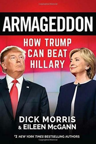 Armageddon (How Trump Can Beat Hillary) by Dick Morris, Eileen McGann, 9781630060589
