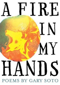 A Fire in My Hands (Revised and Expanded Edition) by Gary Soto, 9780544104822
