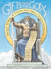 Gifts from the Gods (Ancient Words and Wisdom from Greek and Roman Mythology) by Lise Lunge-Larsen, Gareth Hinds, 9780547152295