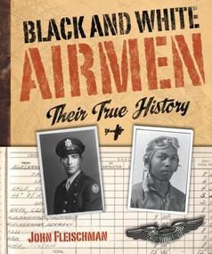 Black and White Airmen: Their True History by John Fleischman, 9780618562978
