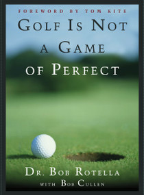 Golf is Not a Game of Perfect by Bob Rotella, 9780684803647