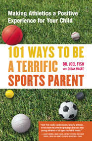 101 Ways to Be a Terrific Sports Parent (Making Athletics a Positive Experience for Your Child) by Joel Fish, Susan Magee, 9780743227025