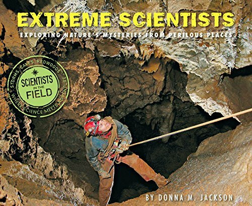 Extreme Scientists (Exploring Nature's Mysteries from Perilous Places) by Donna M. Jackson, 9780544250031