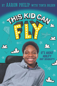 This Kid Can Fly: It's About Ability (NOT Disability) by Aaron Philip, 9780062403544