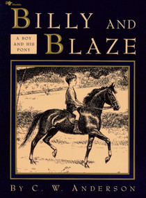 Billy and Blaze (A Boy and His Pony) by C.W. Anderson, C.W. Anderson, 9780689716089