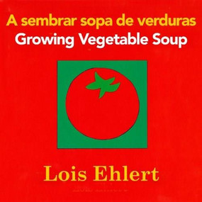 A sembrar sopa de verduras / Growing Vegetable Soup bilingual board book by Lois Ehlert, 9780547734972